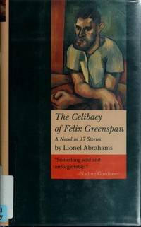 The Celibacy of Felix Greenspan: A Novel in Seventeen Stories