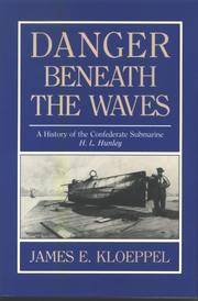 Danger Beneath the Waves: A History of the Confederate Submarine H.L. Hunley by  James E Kloeppel - First Edition - 1992 - from SCIENTEK BOOKS (SKU: MH-11)