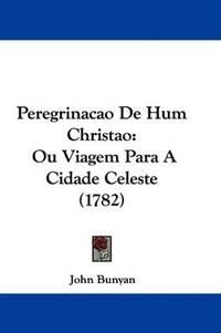 image of Peregrinacao De Hum Christao: Ou Viagem Para A Cidade Celeste (1782) (Portuguese Edition)