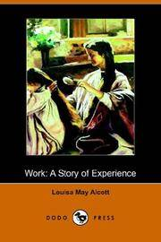 Work: A Story of Experience (Illustrated Edition) (Dodo Press) by Louisa May Alcott - Paperback - 2006-04-28 - from Books Express and Biblio.co.uk