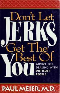 Don't Let Jerks Get the Best of You / Advice For Dealing With Difficult People