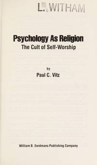Psychology As Religion: The Cult of Self-Worship (Second Edition)