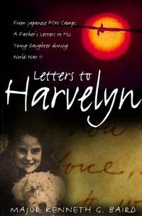 Letters to Harvelyn; From Japanese Pow Camps: A Canadian Soldier's Letters to His Young Daughter During World War II