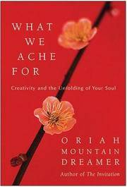 What We Ache For - Creativity and the Unfolding of Your Soul