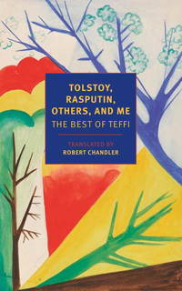 Tolstoy, Rasputin, Others, and Me: The Best of Teffi (New York Review Books Classics)