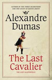The Last Cavalier: Being the Adventures of Count Sainte-Hermine in the Age of Napoleon by Alexandre Dumas - Hardcover - 2008-01-01 - from Books Express and Biblio.com