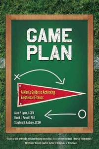 Game Plan: A Man's Guide to Achieving Emotional Fitness [Paperback] Lyme, Alan; Powell, David...