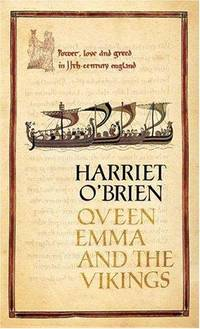Queen Emma And The Vikings: A History of Power, Love, And Greed In Eleventh-Century England