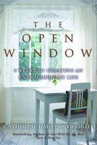 The Open Window: 8 Weeks to Creating an Extraordinary Life