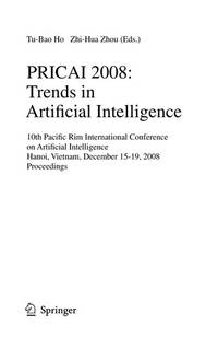 PRICAI 2008: Trends In Artificial Intelligence: 10th Pacific Rim International Conference On Artificial Intelligence, Hanoi, Vietnam, December 15-19, ... (Lecture Notes In Computer Science) - Second Hand Books