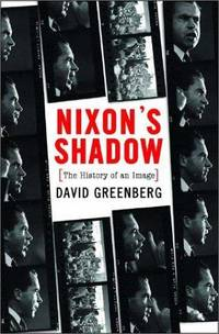 Nixon's Shadow: The History of an Image  (Inscribed copy)
