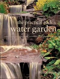 The Practical Rock & Water Garden A Step-By-Step Guide from Planning and  Construction to Plants and Planting