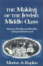The Making of the Jewish Middle Class: Women, Family, and Identity in Imperial Germany