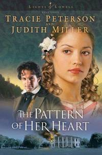 The Pattern of Her Heart (Lights of Lowell Series #3) by Tracie Peterson; Judith McCoy Miller - Paperback - First edition thus - 2003 - from Miles Books (SKU: NA181)