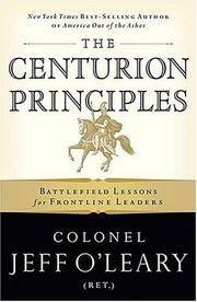 The Centurion Principles;  Battlefield Lessons for Frontline Leaders