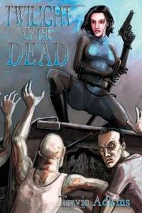 Twilight of the Dead by  Travis Adkins - Paperback - from Brats Bargain Books and Biblio.com