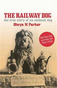 The Railway Dog: The true story of an Australian outback dog