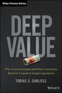 Deep Value: Why Activist Investors and Other Contratians Battle for Control of Losing Corporations