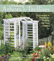 Making Arbors and Trellises : 22 Practical and Decorative Projects for Your Garden