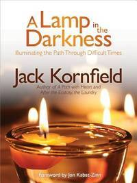 A Lamp in the Darkness: Illuminating the Path Through Difficult Times by  Jon [Foreword]  Jack; Kabat-Zinn Ph.D. - Paperback - 2014-02-01 - from Hilltop Book Shop and Biblio.com