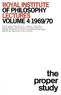 Royal Institute of Philosophy Lectures, Volume 4 - 1969/70:  The Proper Study