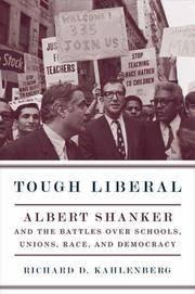 Tough Liberal: Albert Shanker & the Battles Over Schools, Unions, Race, & Democracy. [1st...