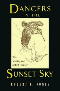 DANCERS IN THE SUNSET SKY The Musings of a Bird Hunter