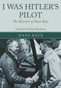 I WAS HITLER'S PILOT  the Memoirs of Hans Baur
