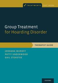 Group Treatment for Hoarding Disorder: Therapist Guide (Treatments That Work)