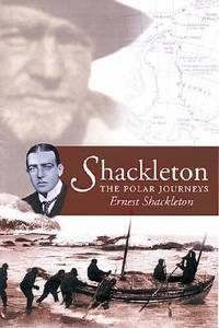 """Shackleton: The Polar Journeys - Incorporating """"The Heart of the Antarctic"""" and """"South"""""""