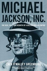Michael Jackson, Inc: the Rixe, fall, and Rebirth of a Billion-Dollar Empire