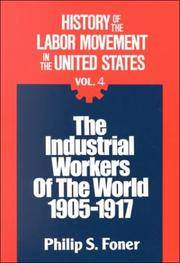 image of HISTORY OF THE LABOR MOVEMENT INTHE UNITED STATES : Volume IV, the Industrial Workers of the World, 1905-1917