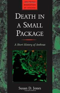 Death in a Small Package: A Short History of Anthrax by  Susan D Jones - 1st - 2010 - from Abacus Bookshop and Biblio.com
