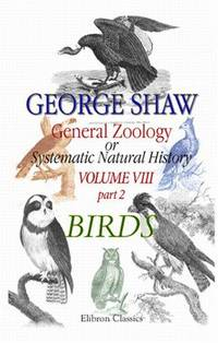 image of General Zoology or Systematic Natural History: Volume 8. Part 2. Birds