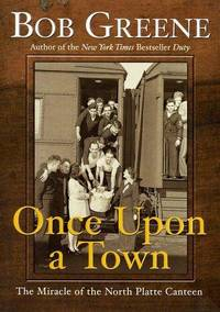 Once Upon A Town: The Miracle Of The North Platte Canteen by  Bob Greene - Hardcover - Later Printing - 2002 - from Jen's Books and Biblio.com