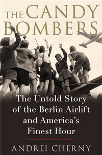 THE CANDY BOMBERS. The Untold Story of the Berlin Airlift and America's  Finest Hour.