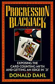 "Progression Blackjack: Exposing the Card Counting Myth and Getting and Edge in ""21"""