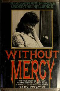 Without Mercy: Obsession and Murder Under The Influence - The True Story of the First Woman in South Florida to be Sentenced to the Electric Chair by  Gary Provost - 1st Edition - 1990 - from Marvin Minkler Modern First Editions (SKU: 6071)