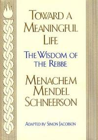 Toward Meaningful Life: The Wisdom of the Rebbe.
