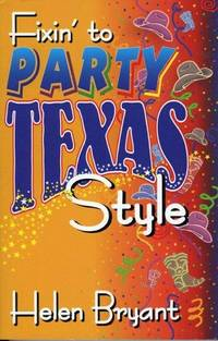 Fixin' To Party: Texas Style by Helen Bryant - Paperback - from wagonwheelbooks and Biblio.com
