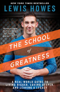 School of Greatness, The: A Real-World Guide to Living Bigger, Loving Deeper, and Leaving a Legacy