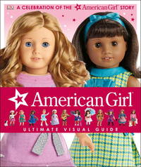 American Girl: Ultimate Visual Guide: A Celebration of the American Girl Story
