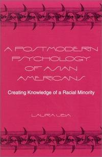 A Postmodern Psychology of Asian Americans: Creating Knowledge of a Racial Minority (Alternatives...