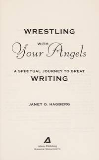 Wrestling With Your Angels: A Spiritual Journey to Great Writing