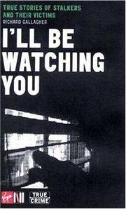 I'll be Watching You - True Stories of Stalkers and Their Victims