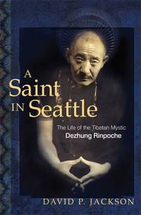 A Saint in Seattle : The Life of the Tibetan Mystic Dezhung Rinpoche