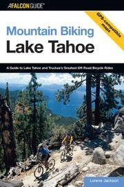 Mountain Biking Lake Tahoe: A Guide To Lake Tahoe And Truckee's Greatest Off-Road Bicycle...