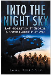 INTO THE NIGHT SKY    RAF Middleton St. George:  A Bomber Airfield at War