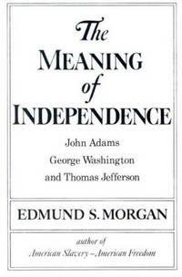 image of The Meaning of Independence: John Adams, Thomas Jefferson, George Washington (Norton Library)