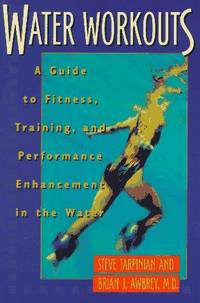 Water Workouts: A Guide to Fitness, Training, and Performance Enhancement in the Water by  Steve Tarpinian - Paperback - from Dial a Book and Biblio.co.uk